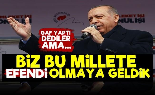 'BİZ BU MİLLETE 'EFENDİ' OLMAYA GELDİK'