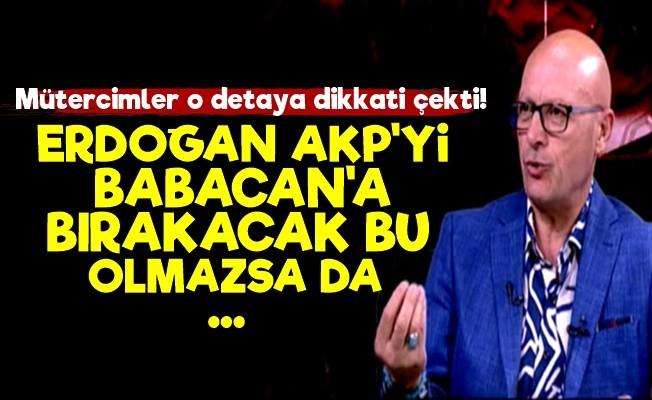 'ERDOĞAN, AKP'Yİ BABACAN'A BIRAKACAK YA DA...'