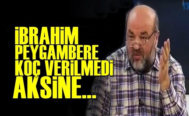 İBRAHİM PEYGAMBERE KOÇ VERİLMEDİ...