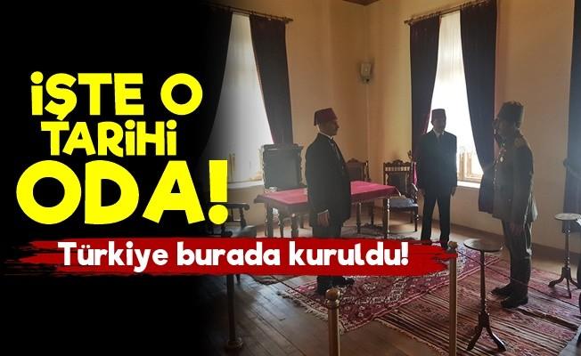 İŞTE TÜRKİYE'NİN KURULDUĞU O TARİHİ ODA!