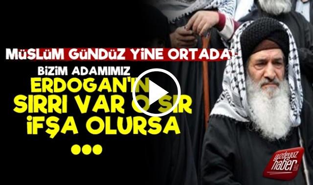 'ERDOĞAN BİZİM ADAMIMIZ SIRRI İFŞA OLURSA...'