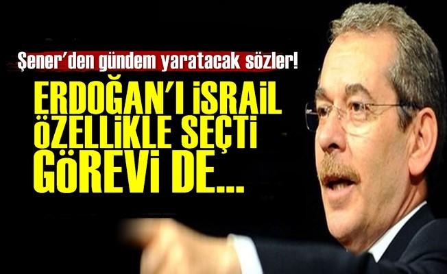 'ERDOĞAN'I iSRAİL öZELLİKLE SEÇTİ...'